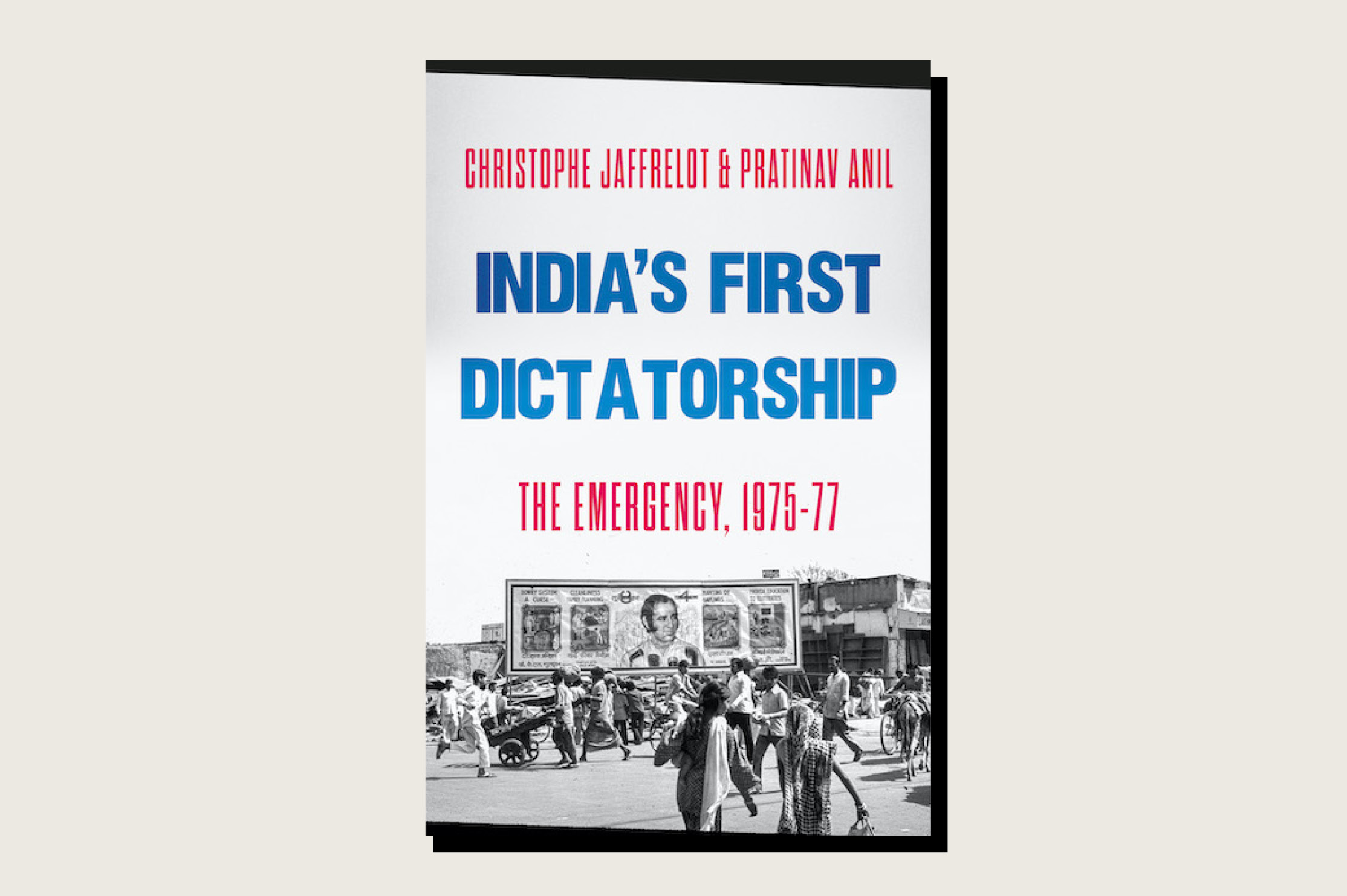 <em>India's First Dictatorship: The Emergency, 1975-77</em>, Christophe Jaffrelot and Pratinav Anil, Oxford University Press, 600 pp., .95, April 2021.