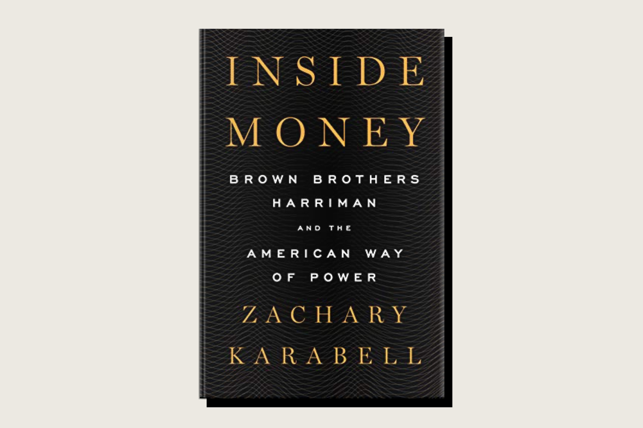 Inside Money: Brown Brothers Harriman and the American Way of Power, Zachary Karabell, Penguin Press, 448 pp., , May 2021