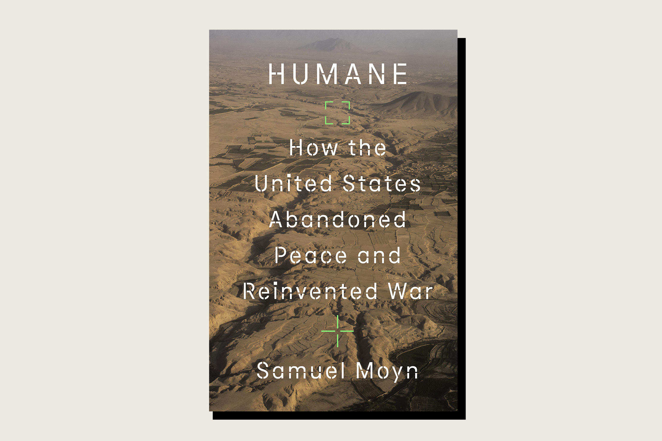 Humane: How the United States Abandoned Peace and Reinvented War, Samuel Moyn, Farrar, Straus & Giroux, 416 pp, , September 2021