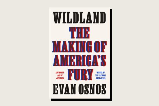 Wildland: The Making of America's Fury, Evan Osnos, Farrar, Straus and Giroux, 480 pp., , September 2021